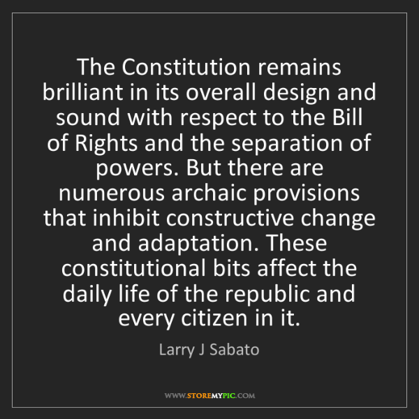 Larry J Sabato: The Constitution remains brilliant in its overall design...