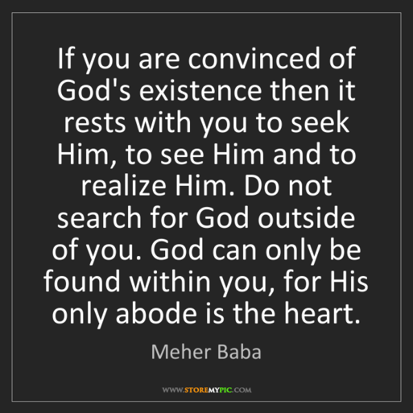 Meher Baba: If you are convinced of God's existence then it rests...