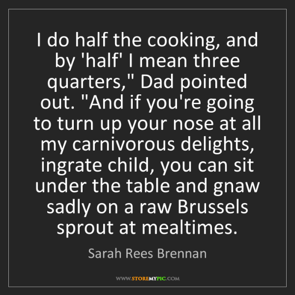 """Sarah Rees Brennan: I do half the cooking, and by 'half' I mean three quarters,""""..."""