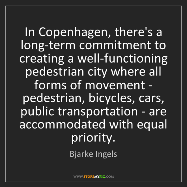 Bjarke Ingels: In Copenhagen, there's a long-term commitment to creating...