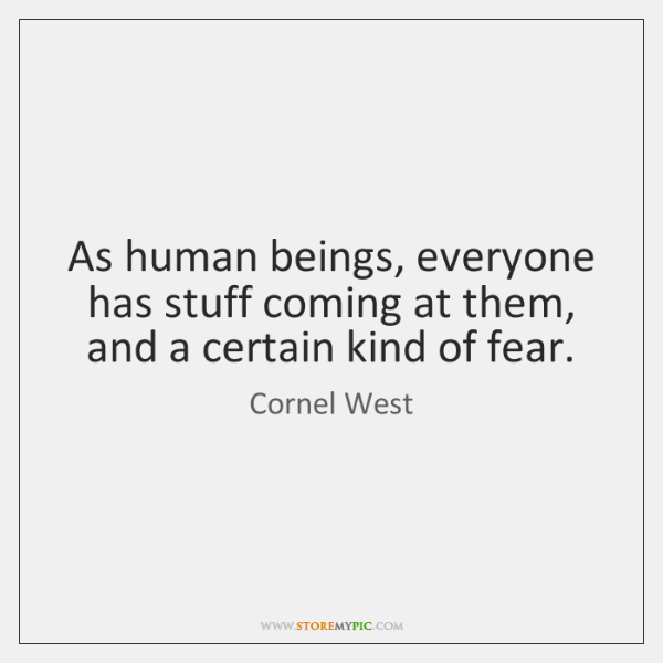 As human beings, everyone has stuff coming at them, and a certain ...