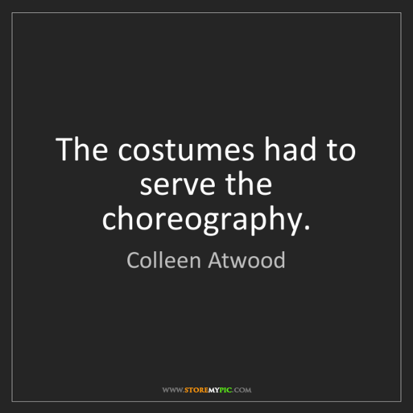 Colleen Atwood: The costumes had to serve the choreography.