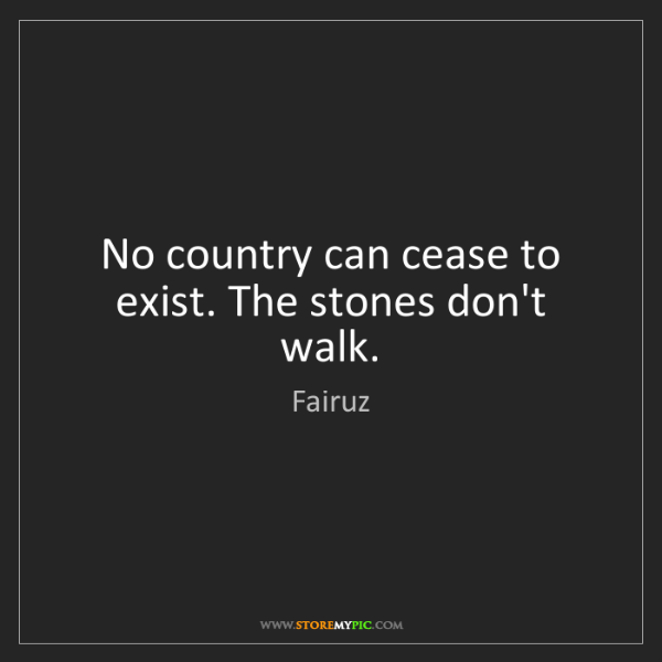 Fairuz: No country can cease to exist. The stones don't walk.