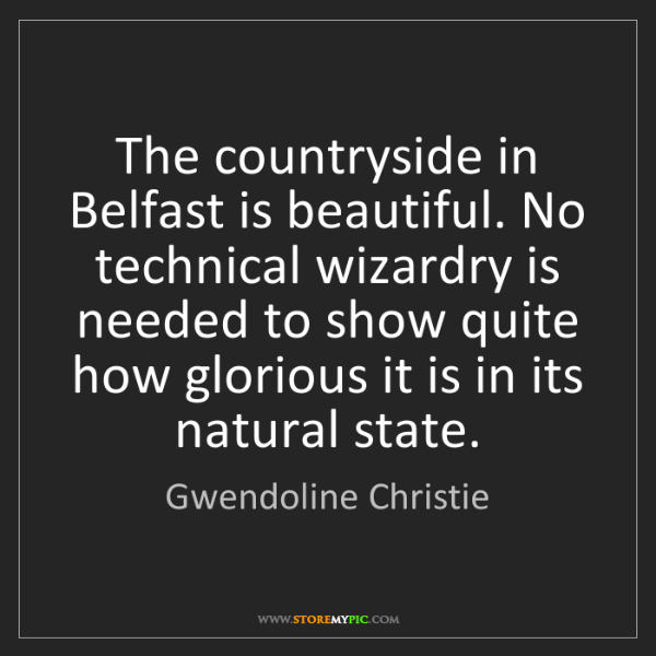 Gwendoline Christie: The countryside in Belfast is beautiful. No technical...