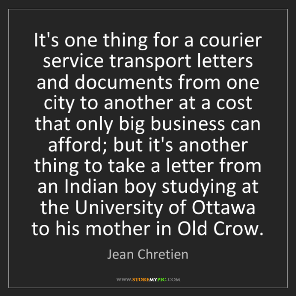 Jean Chretien: It's one thing for a courier service transport letters...