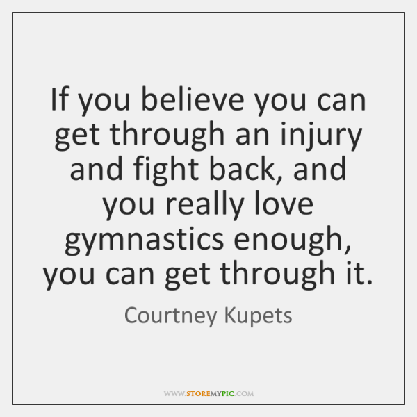 If you believe you can get through an injury and fight back, ...