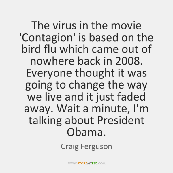 The virus in the movie 'Contagion' is based on the bird flu ...