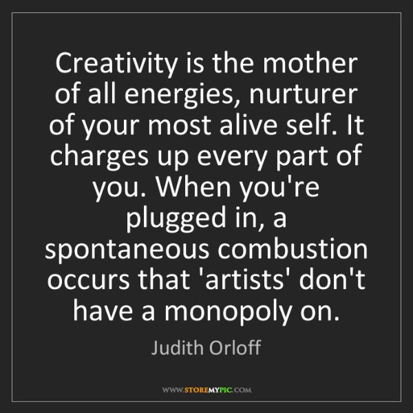 Judith Orloff: Creativity is the mother of all energies, nurturer of...