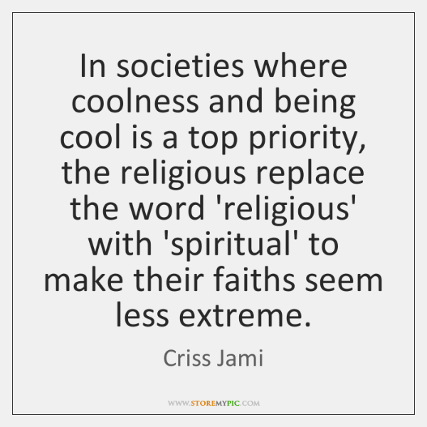 In societies where coolness and being cool is a top priority, the ...