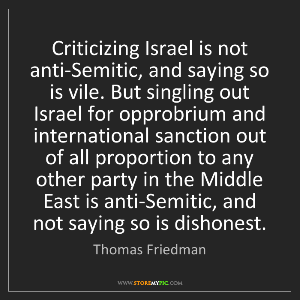 Thomas Friedman: Criticizing Israel is not anti-Semitic, and saying so...