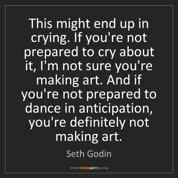 Seth Godin: This might end up in crying. If you're not prepared to...