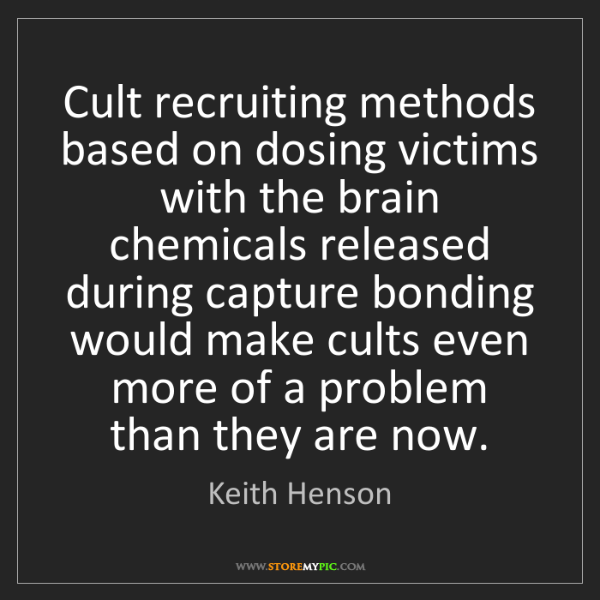 Keith Henson: Cult recruiting methods based on dosing victims with...