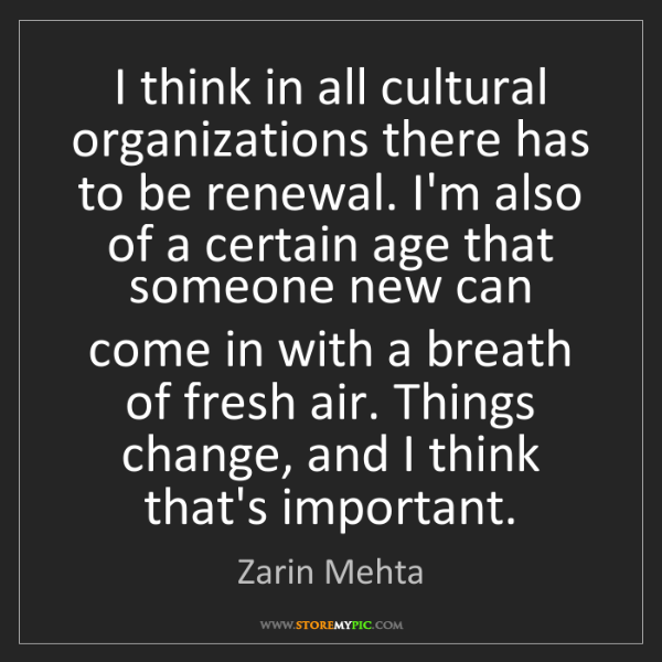 Zarin Mehta: I think in all cultural organizations there has to be...