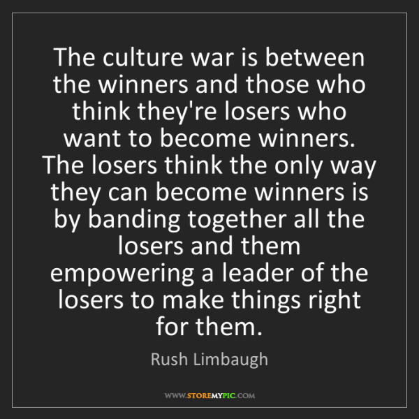 Rush Limbaugh: The culture war is between the winners and those who...