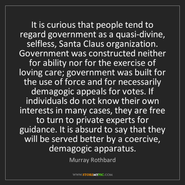 Murray Rothbard: It is curious that people tend to regard government as...