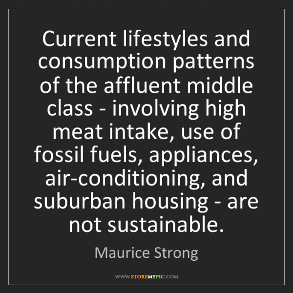 Maurice Strong: Current lifestyles and consumption patterns of the affluent...
