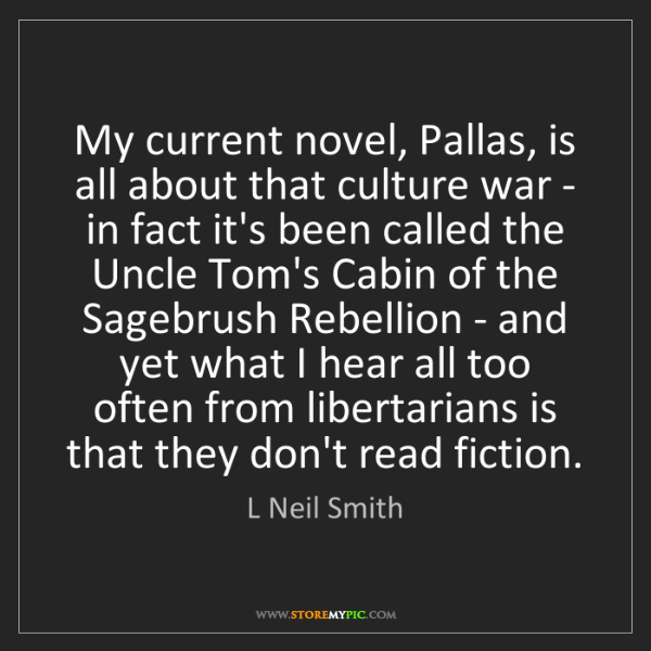 L Neil Smith: My current novel, Pallas, is all about that culture war...