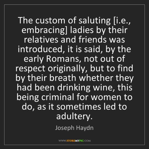 Joseph Haydn: The custom of saluting [i.e., embracing] ladies by their...