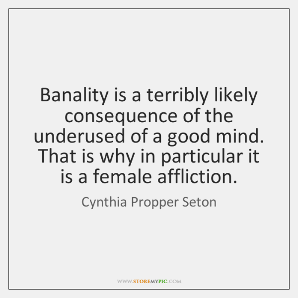 Banality is a terribly likely consequence of the underused of a good ...