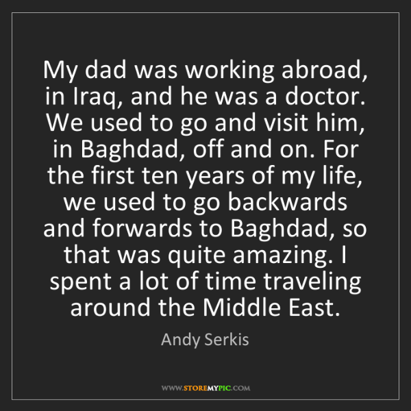 Andy Serkis: My dad was working abroad, in Iraq, and he was a doctor....