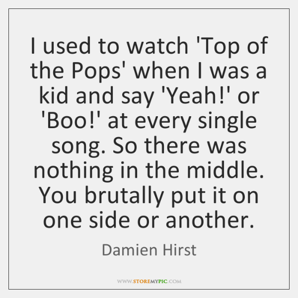 I used to watch 'Top of the Pops' when I was a ...