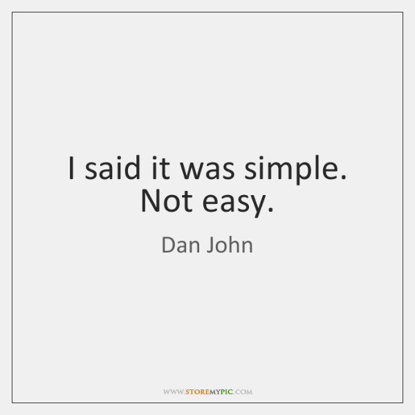 I said it was simple. Not easy., Dan John Quotes