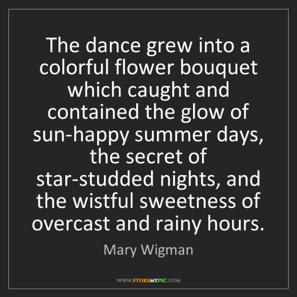 Mary Wigman: The dance grew into a colorful flower bouquet which caught...