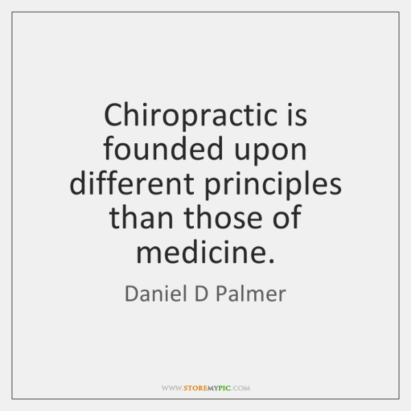 Chiropractic is founded upon different principles than those of medicine.