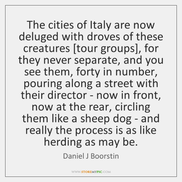 The cities of Italy are now deluged with droves of these creatures [...