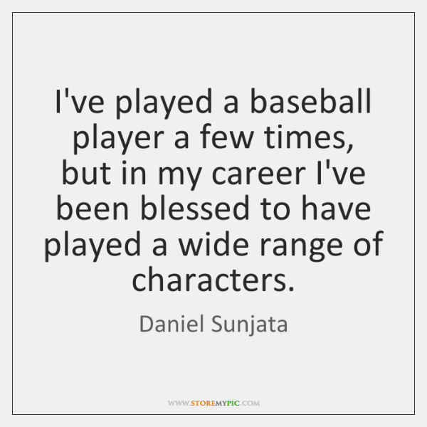 I've played a baseball player a few times, but in my career ...