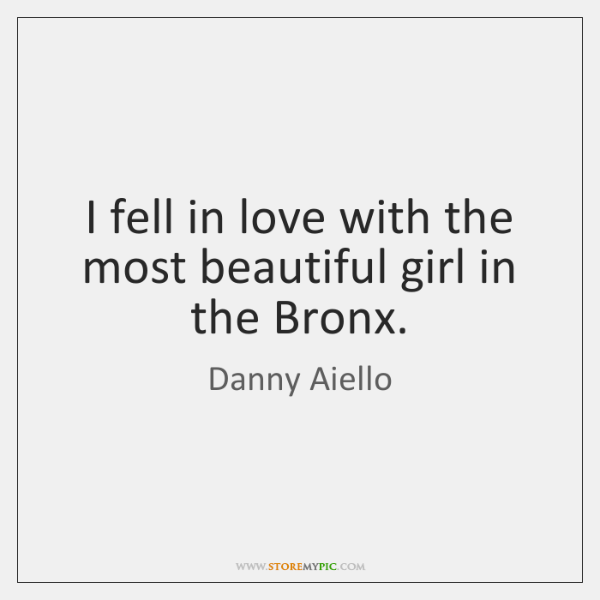 I fell in love with the most beautiful girl in the Bronx.
