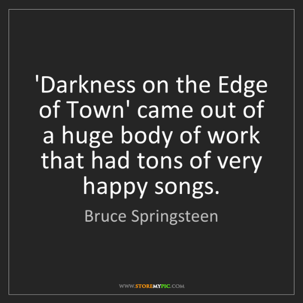 Bruce Springsteen: 'Darkness on the Edge of Town' came out of a huge body...