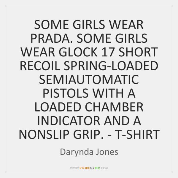 SOME GIRLS WEAR PRADA. SOME GIRLS WEAR GLOCK 17 SHORT RECOIL SPRING-LOADED SEMIAUTOMATIC ...
