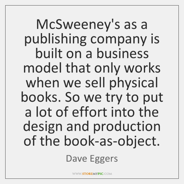McSweeney's as a publishing company is built on a business model that ...