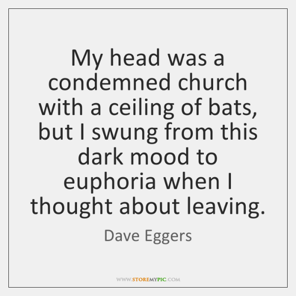 My head was a condemned church with a ceiling of bats, but ...