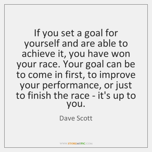 If you set a goal for yourself and are able to achieve ...