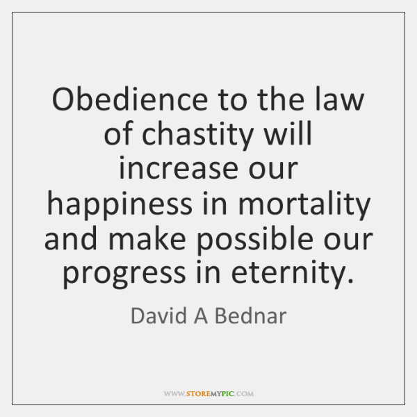 Obedience to the law of chastity will increase our happiness in mortality ...