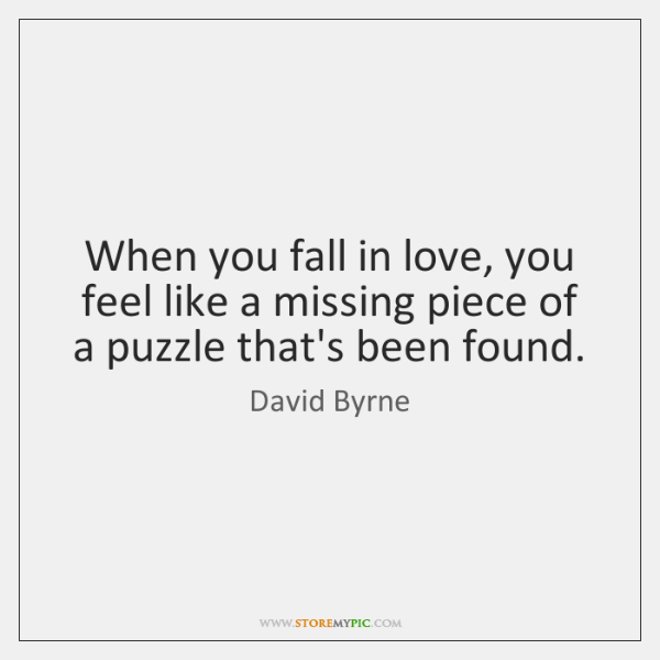 When you fall in love, you feel like a missing piece of ...