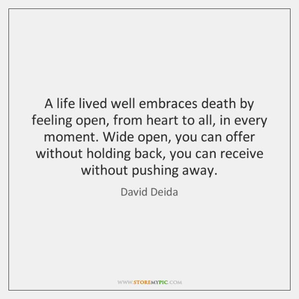 A Life Lived Well Embraces Death By Feeling Open From Heart To