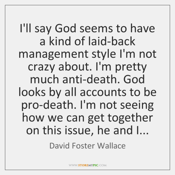 I'll say God seems to have a kind of laid-back management style ...