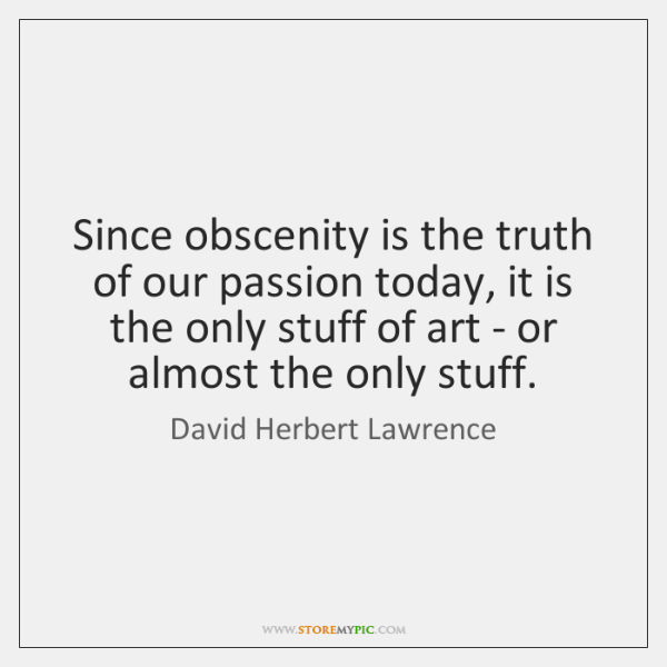 Since obscenity is the truth of our passion today, it is the ...