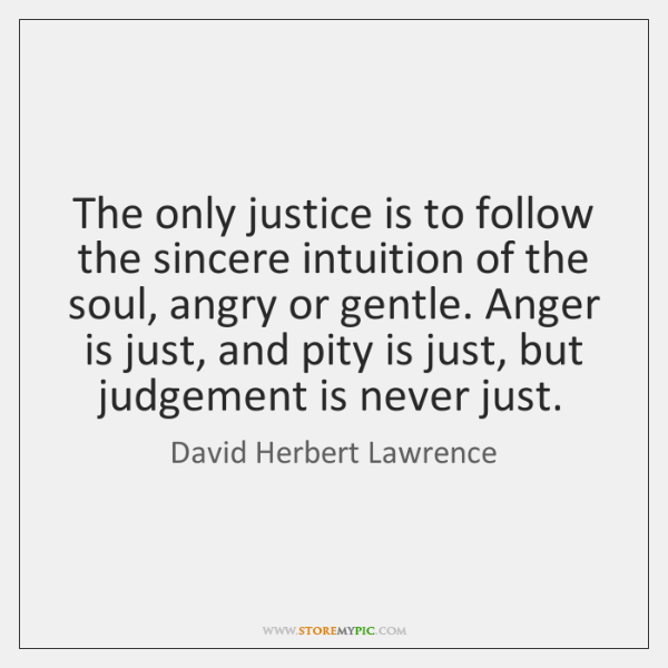 The only justice is to follow the sincere intuition of the soul, ...