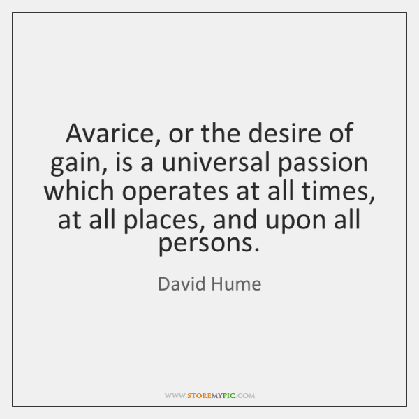 Avarice, or the desire of gain, is a universal passion which operates ...