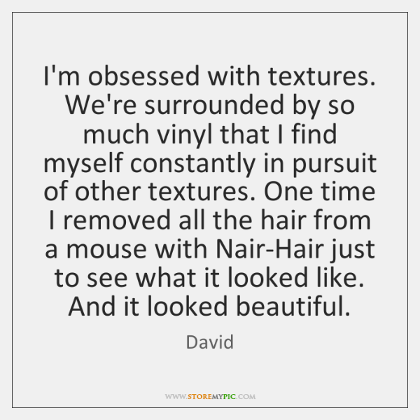 I'm obsessed with textures. We're surrounded by so much vinyl that I ...