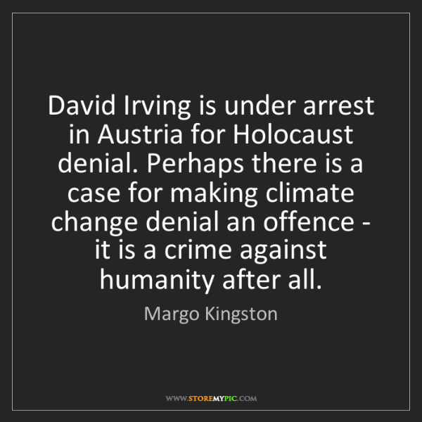 Margo Kingston: David Irving is under arrest in Austria for Holocaust...