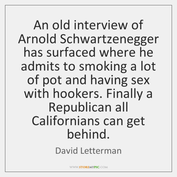 An old interview of Arnold Schwartzenegger has surfaced where he admits to ...