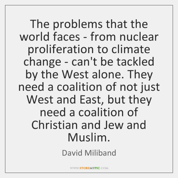 The problems that the world faces - from nuclear proliferation to climate ...
