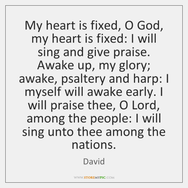 My heart is fixed, O God, my heart is fixed: I will ...
