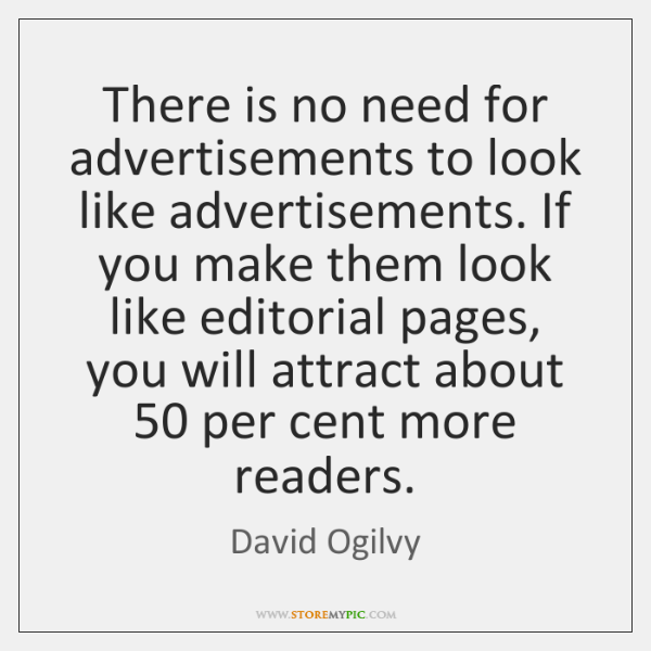 There is no need for advertisements to look like advertisements. If you ...