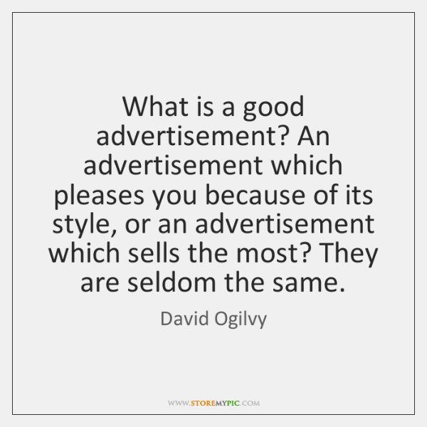 What is a good advertisement? An advertisement which pleases you because of ...